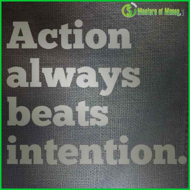 Masters of Money Action always beats intention quote picture
