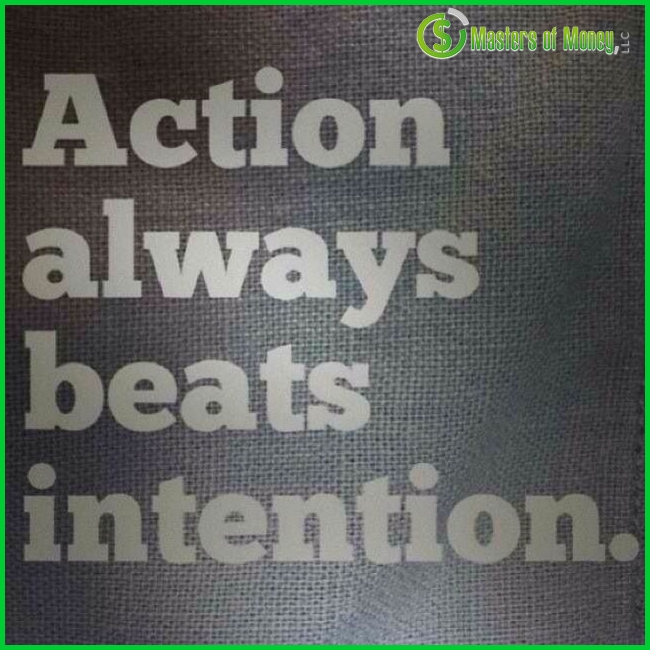 Action always beats intention. Masters of Money LLC Logo Branded Quote Picture