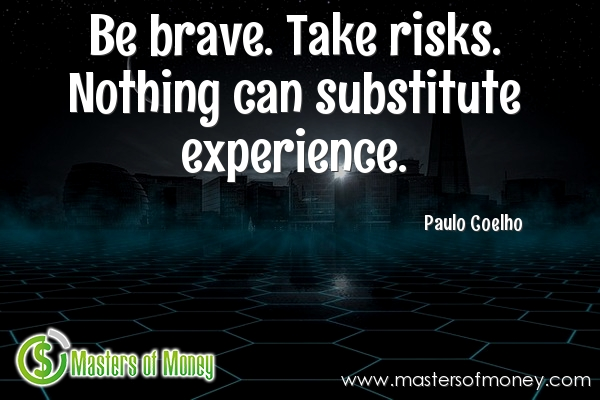 Be Brave. Take Risks. Nothing Can Substitute Experience. Quote Picture