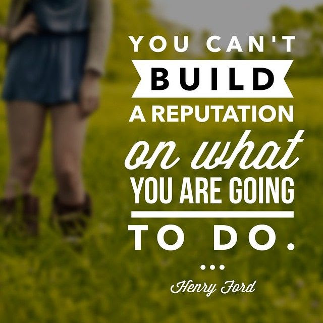 You Can't Build A Reputation On What You Are Going To Do Quote Picture