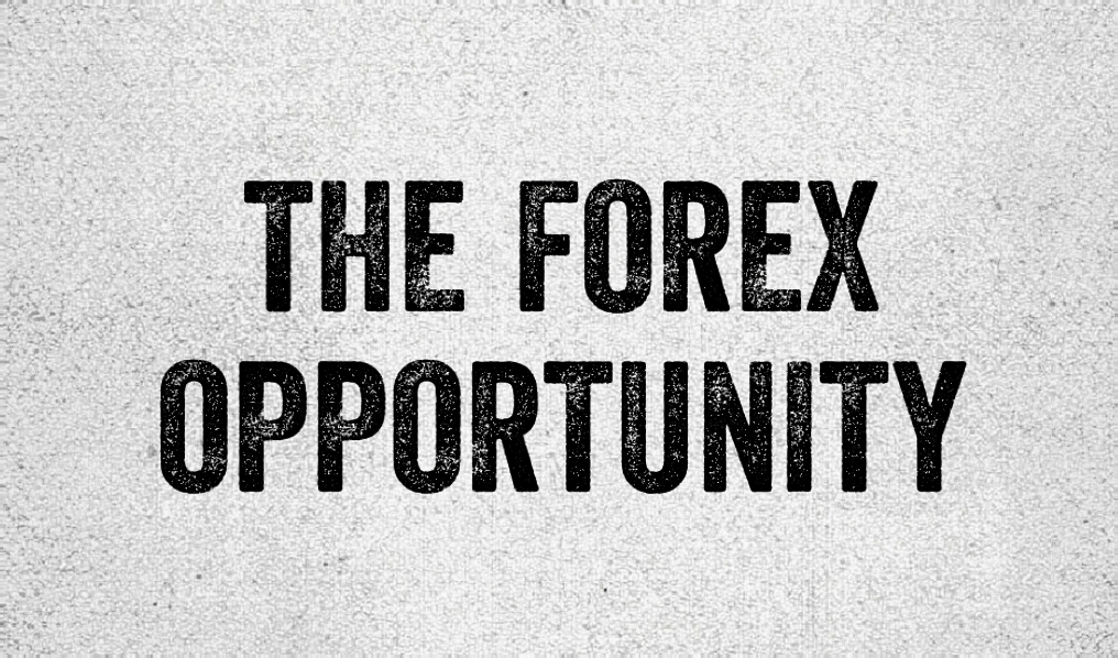 THE FOREX OPPORTUNITY