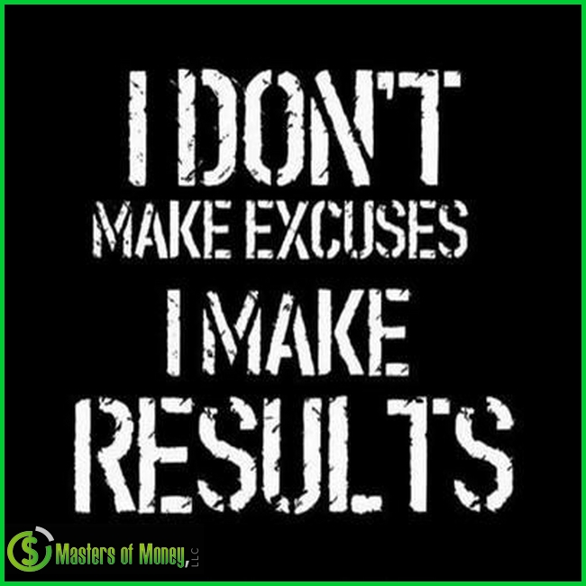 I DON'T MAKE EXCUSES I MAKE RESULTS MASTERS OF MONEY QUOTE PICTURE