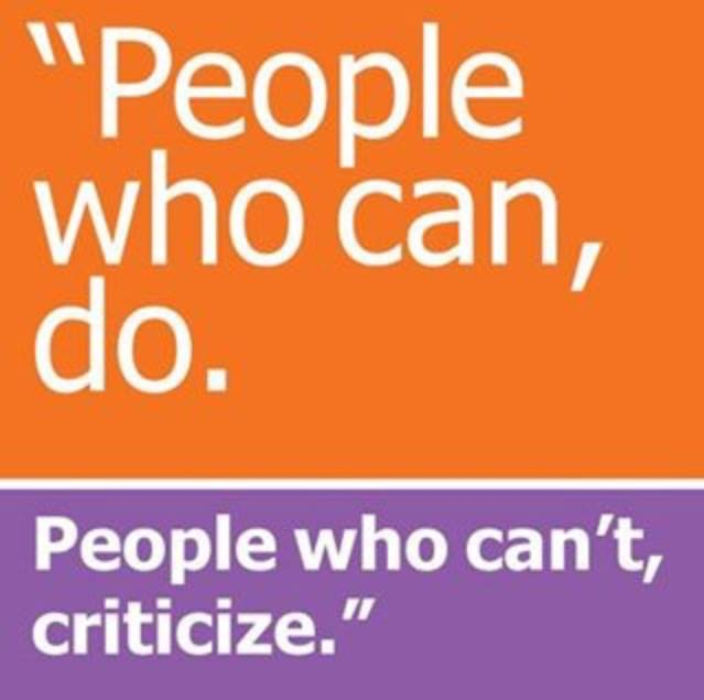 People who can, do. People who can't, criticize.