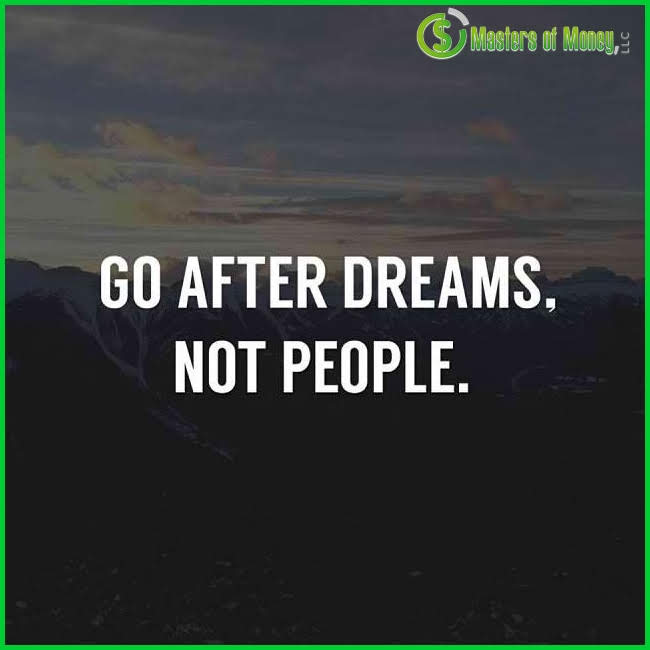 Masters of Money LLC Go After Dreams Not People Quote Picture