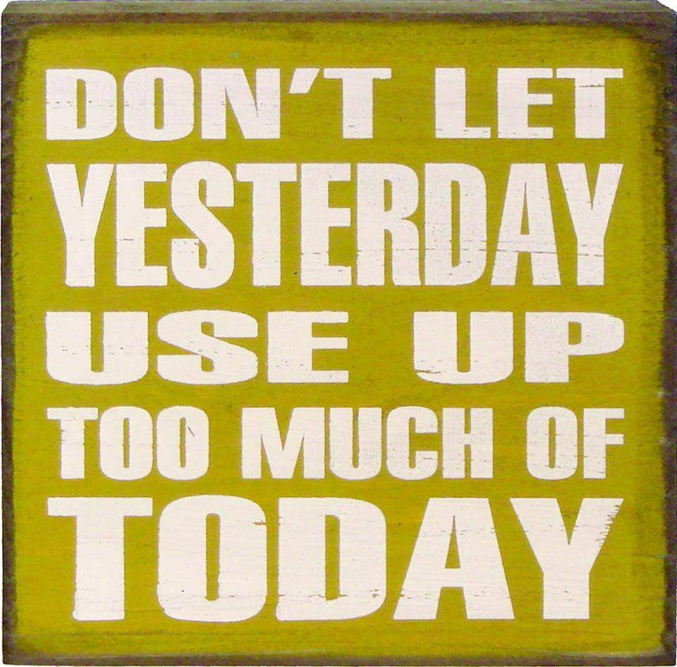 Masters of Money LLC Don't Let Yesterday Use Up Too Much of Today Quote Picture
