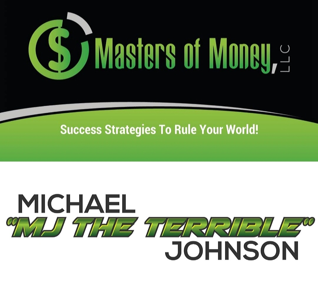 "Masters of Money LLC Success Strategies To Rule Your World! and Michael ""MJ The Terrible"" Johnson Black and Green Logo Collage"