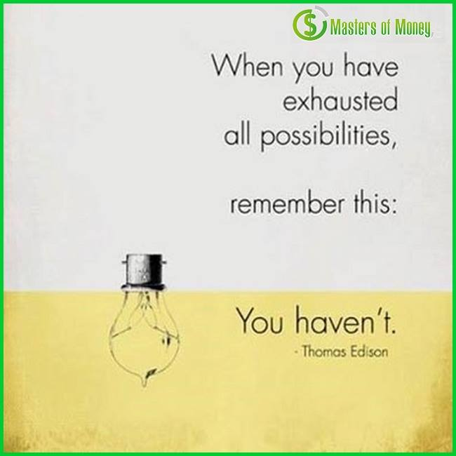 Masters of Money LLC You Haven't Exhausted All Possibilities Picture Quote