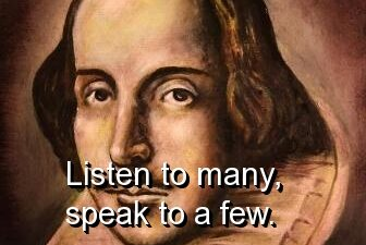 Masters of Money LLC William Shakespeare Listen to many speak to a few. Picture Quote