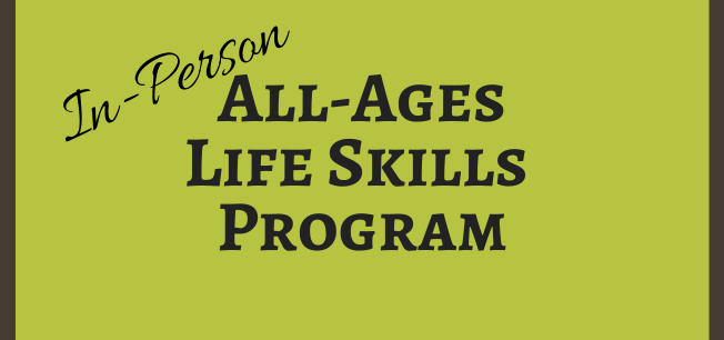 IN-PERSON All-Ages Life Skills
