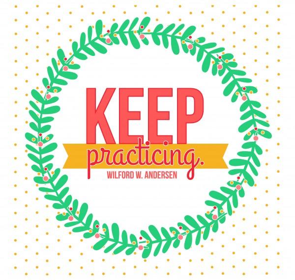 KEEP PRACTICING