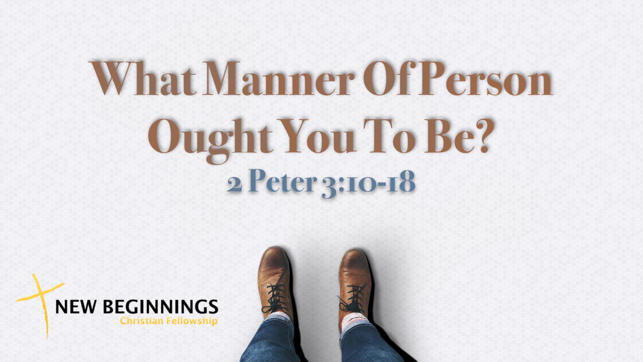 What Manner Of Person Ought You To Be?