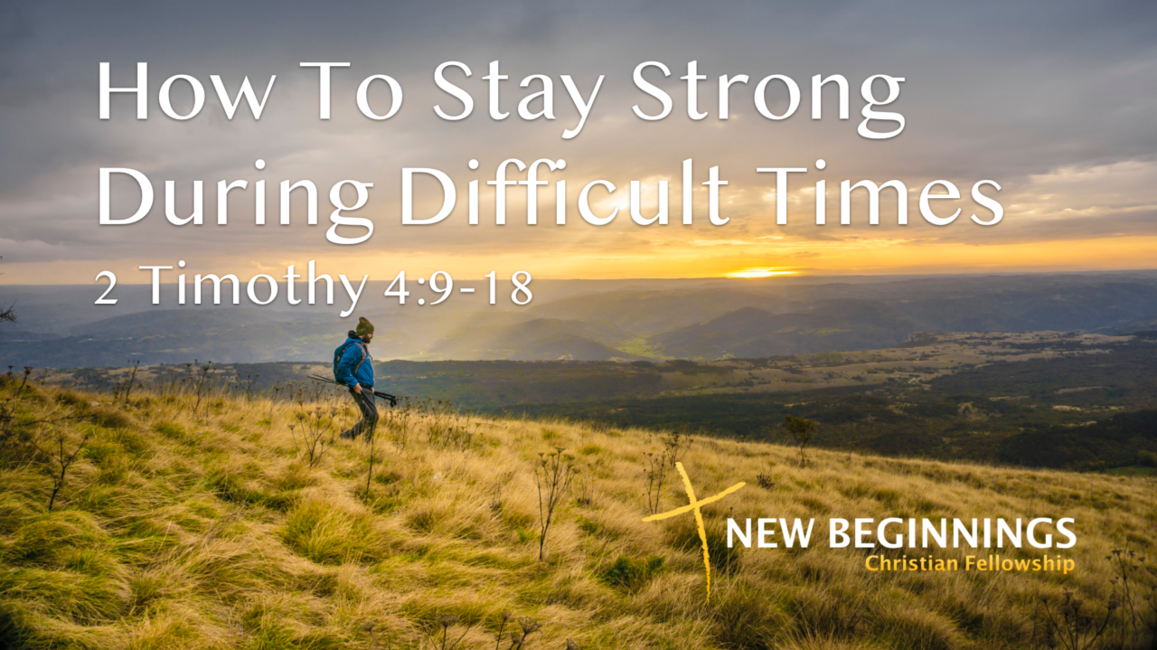 How To Stay Strong During Difficult Times