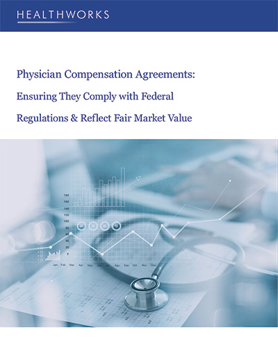 Physicians Compensation Agreements: Ensuring They Comply with Federal Regulations & Reflect Fair Market Value