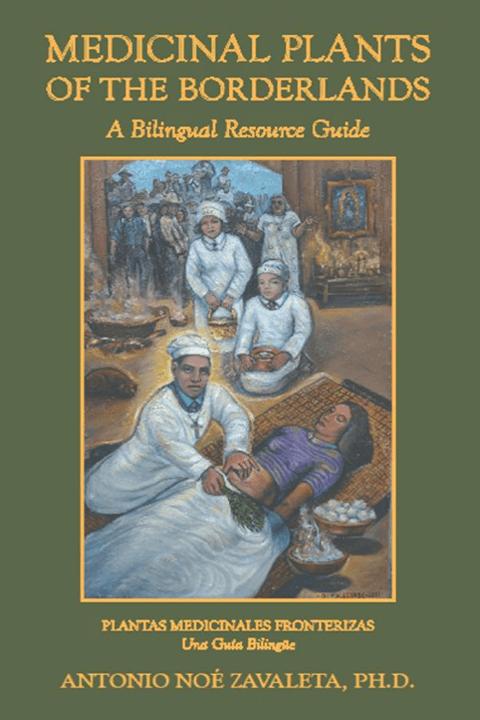 Medicinal Plants of the Borderlands A Bilingual Resource Guide