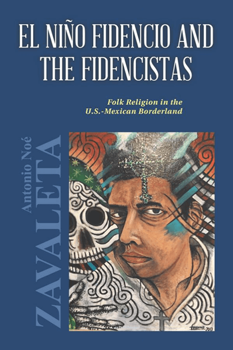 El Niño Fidencio and the Fidencistas: Folk Religion in the U.S.-Mexican Borderland