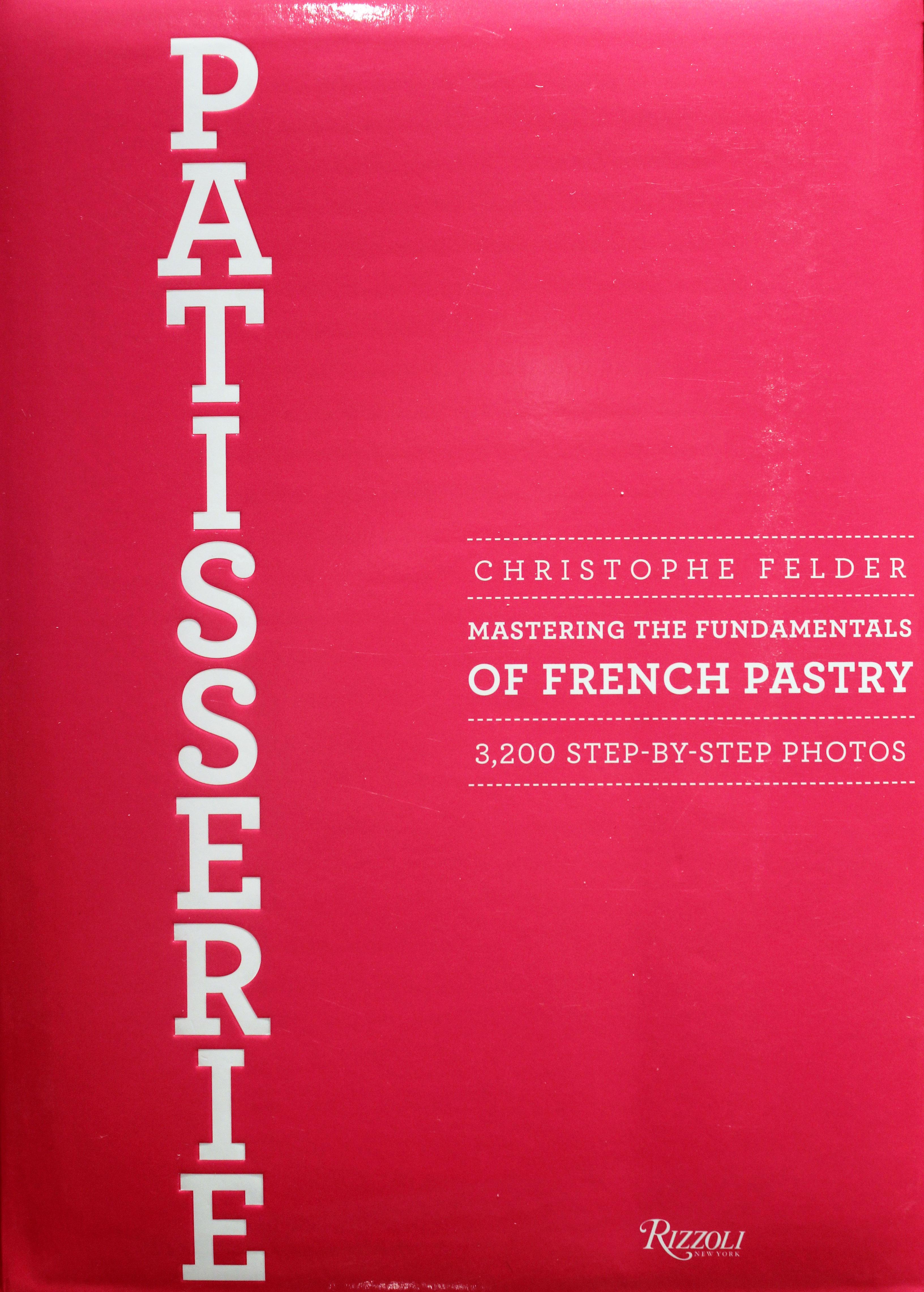 TBT Cookbook Review: Patisserie by Christophe Felder