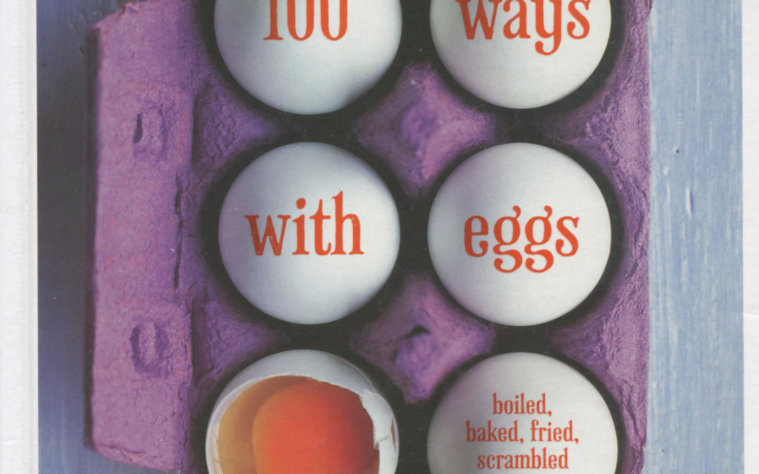 Cookbook Review: 100 Ways with Eggs: Boiled, Baked, Fried, Scrambled and More!