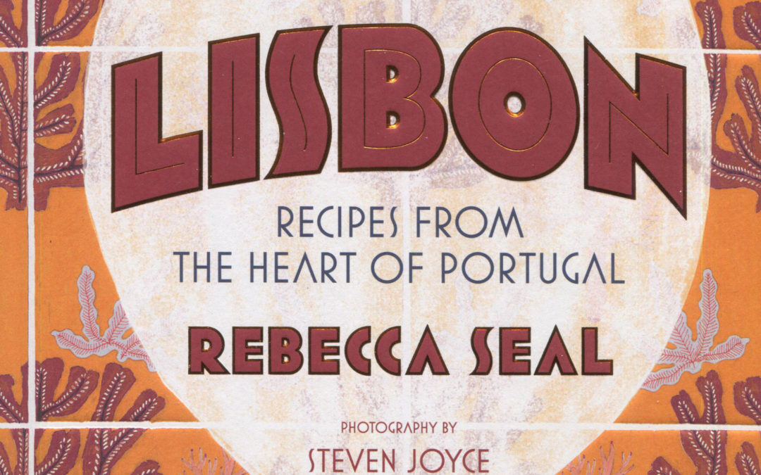 Cookbook Review: Lisbon by Rebecca Seal [with photos by husband Steven Joyce]