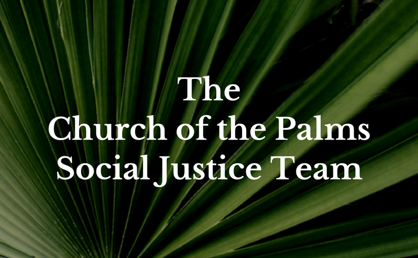 Church of the Palms Social Justice Team - Seeking justice through Prayer, Action, Love, Ministry & Support