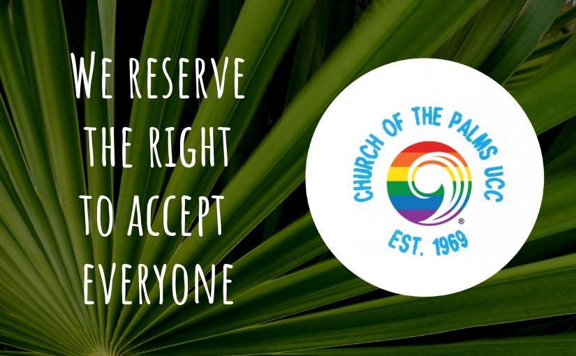 Church of the Palms UCC Sun City we reserve the right to accept everyone