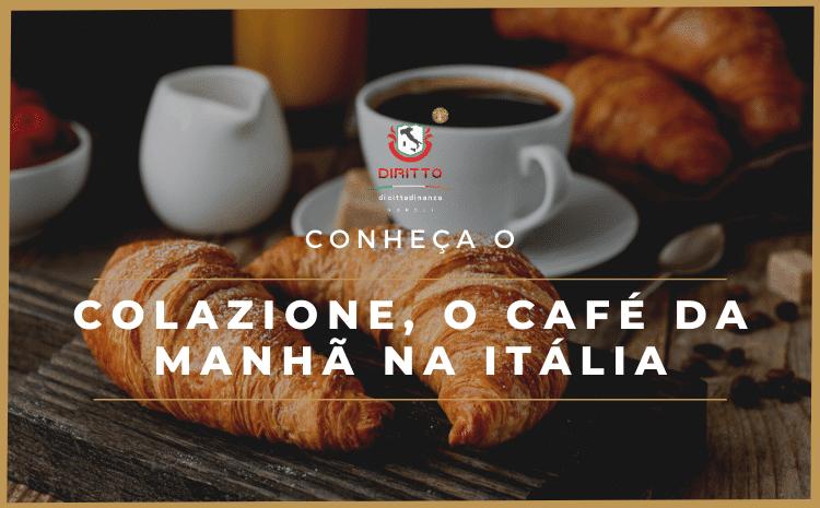 Palavras italianas: Colazione, o nosso café da manhã