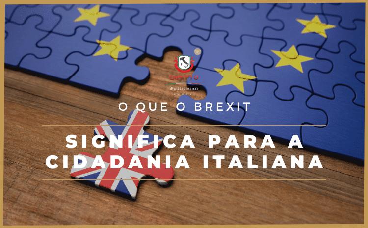 O que o Brexit significa para a Cidadania Italiana