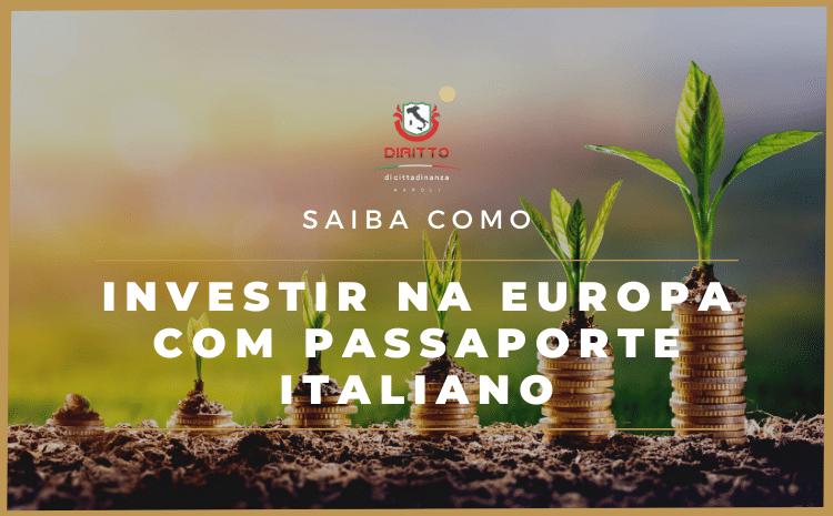 Investindo na Itália: Saiba como investir em euro com o Passaporte Italiano