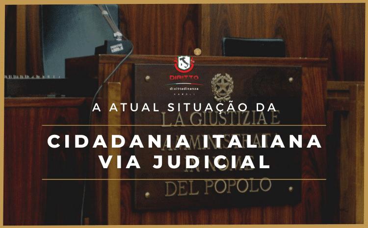 Cidadania Italiana Via Judicial em 2021: Como estão os processos?