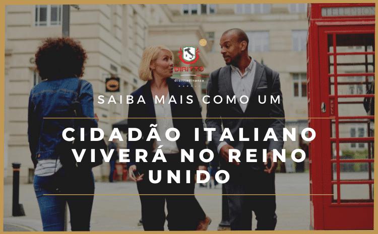 Como um Cidadão Italiano pode viver no Reino Unido?