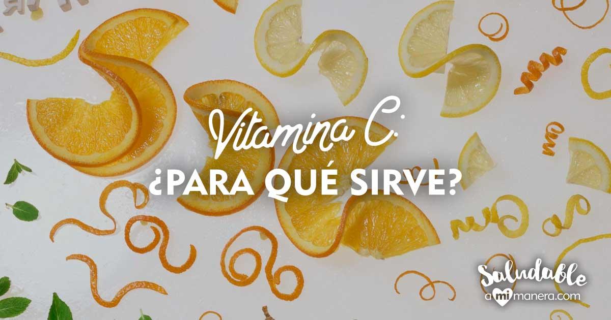Vitamina C: Para Qué Sirve Y Cuánto Consumir