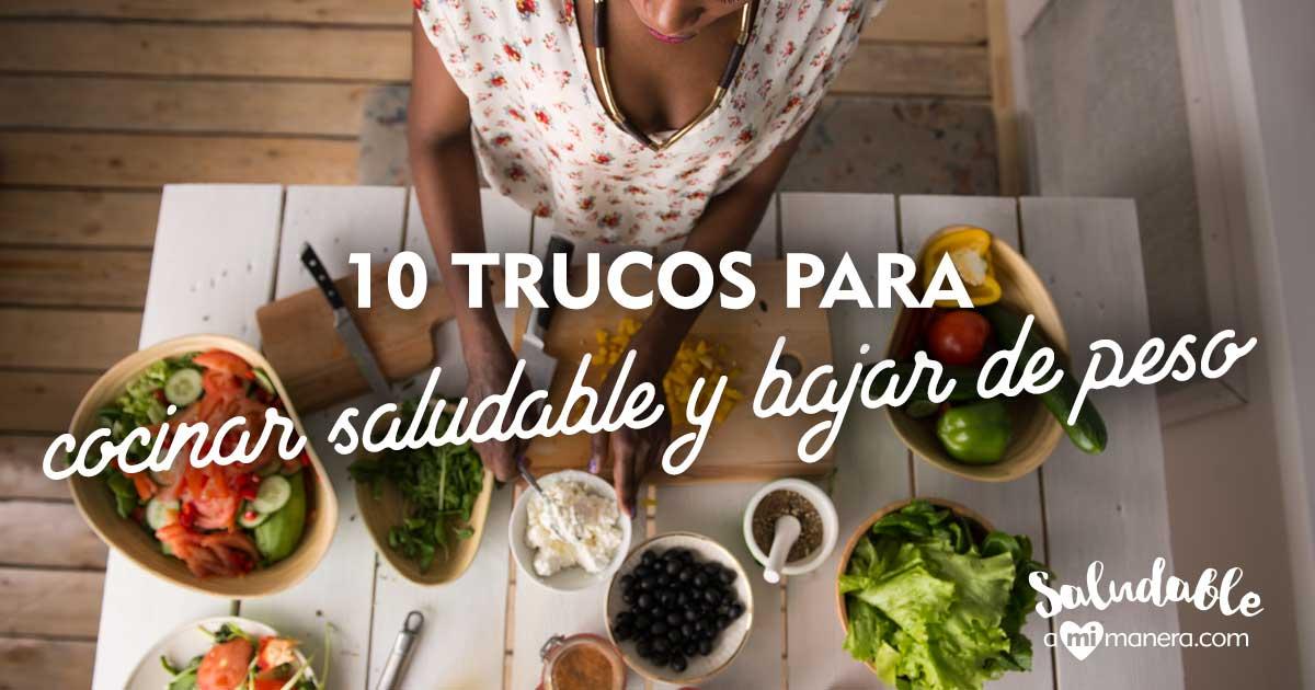 10 Trucos Para Cocinar Saludable Y Bajar De Peso