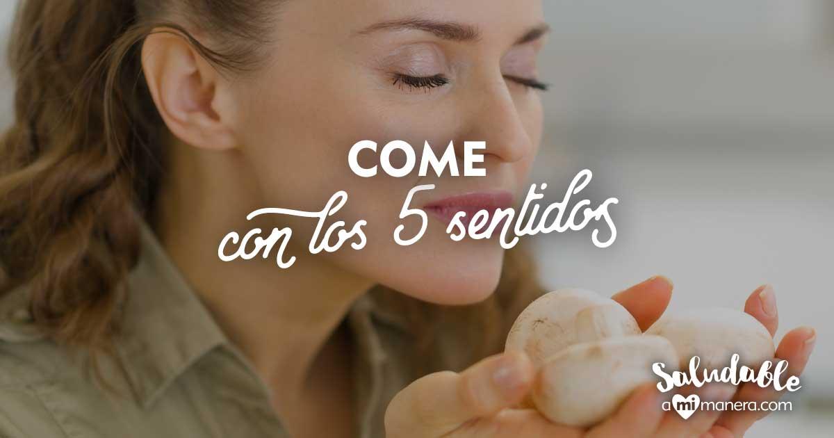 Come Con Los 5 Sentidos, No Sólo Con La Boca