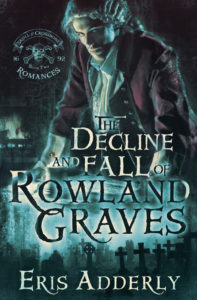 The Decline and Fall of Rowland Graves by Eris Adderly ebook cover