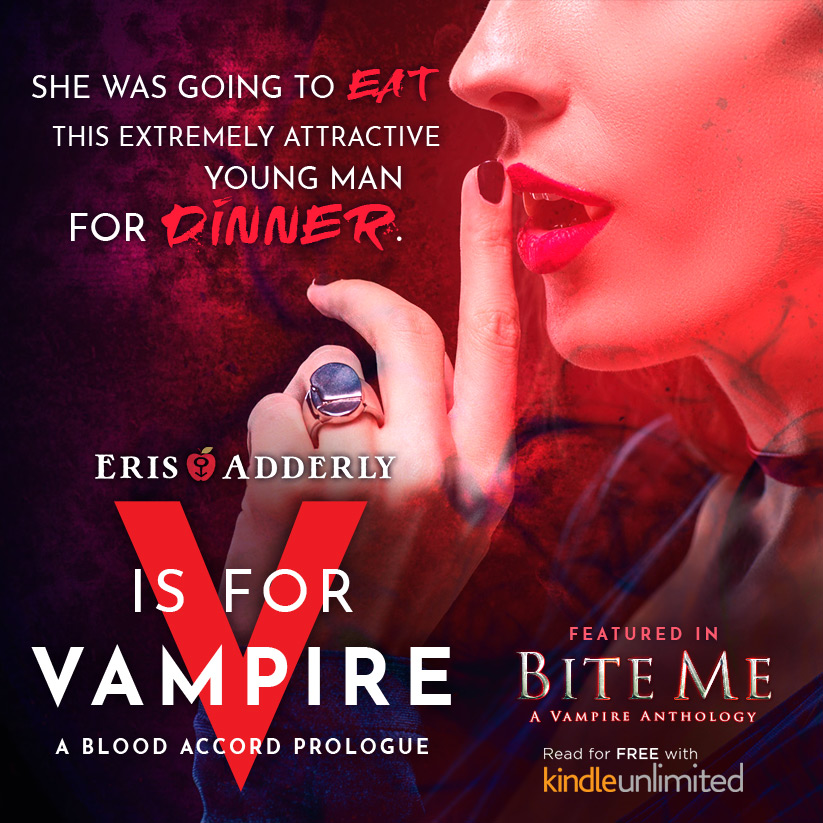 """She was going to eat this extremely attractive young man for dinner."" ""V is for Vampire"", by Eris Adderly, featured in the Bite Me anthology. Read for free on Kindle Unlimited"