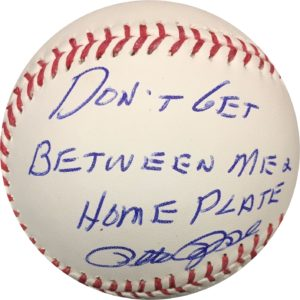 "Pete Rose Autographed Baseball ""Don't Get Between Me And Home Plate"" OMLB Pete Rose Authentication"