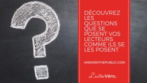 découvrez les questions que se posent vos lecteurs avec answerthepublic.com et lautrevero.ca