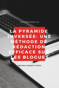 Apprendre à utiliser la pyramide inversée pour écrire des articles de blogue avec Lautrevero.ca