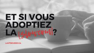 couverture blogue lautrevero.ca et si vous adoptiez la slowcom