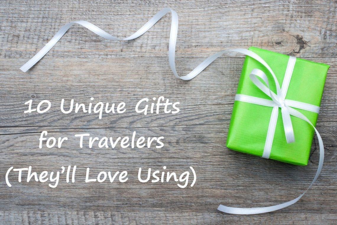10 Unique Gifts for Travelers (They'll Love Using)