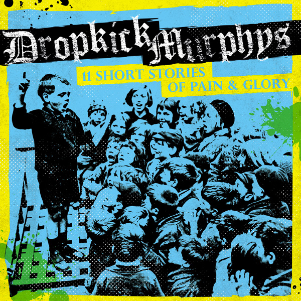 Dropkick Murphys 11 Short Stories of Pain & Glory