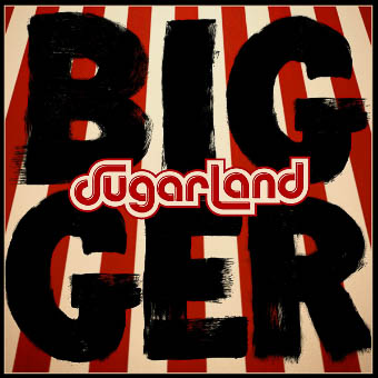 "Sugarland ""Bigger"""