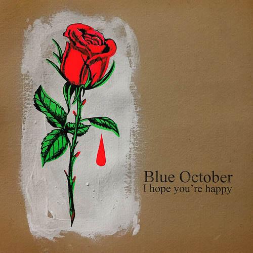 "Blue October ""I Hope You're Happy"""