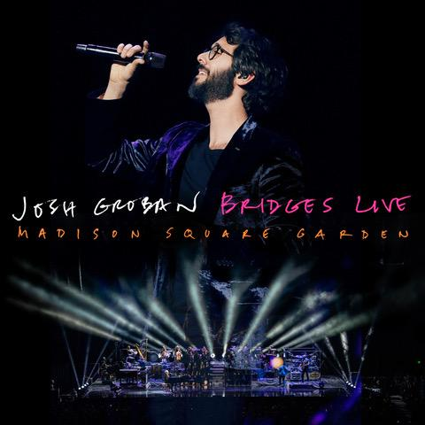 GLOBAL SUPERSTAR JOSH GROBAN TO RELEASE LIVE CD/DVD PACKAGE ENTITLED JOSH GROBAN BRIDGES LIVE: MADISON SQUARE GARDEN