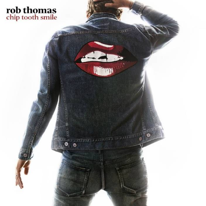 ROB THOMAS RETURNS WITH CHIP TOOTH SMILE
