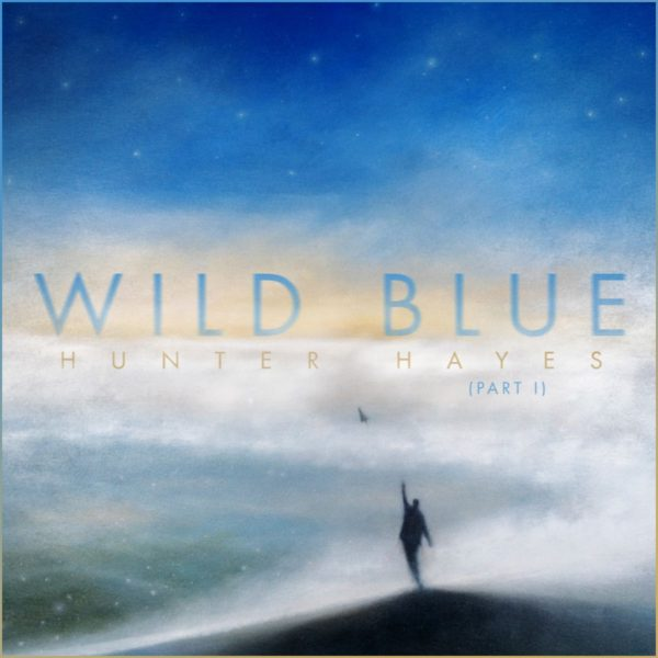 """Hunter Hayes to Fans: New Album, """"Wild Blue (Part I),"""" is Yours This Friday"""
