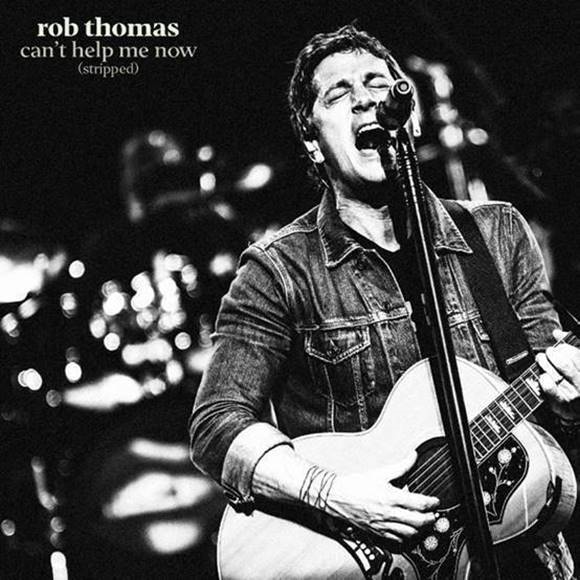 """ROB THOMAS SHARES """"CAN'T HELP ME NOW (STRIPPED)"""""""