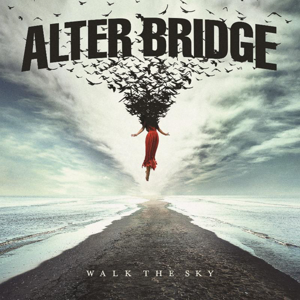 "Alter Bridge ""Walk The Sky"""