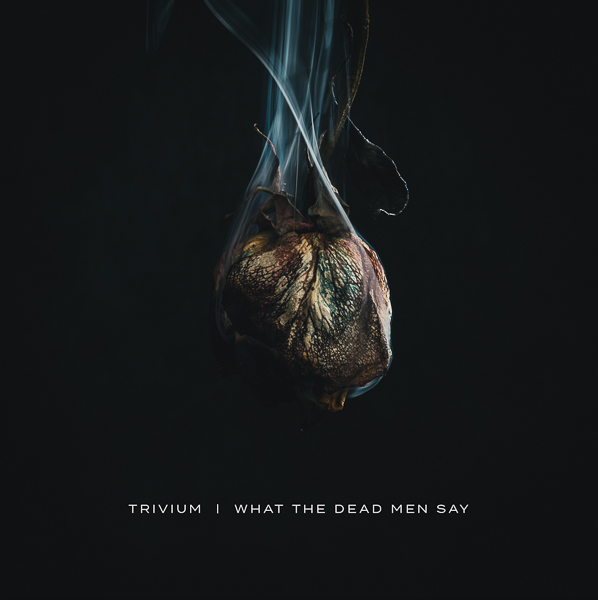 TRIVIUM SHARE VIDEO FOR TITLE TRACK FROM NEW ALBUM WHAT THE DEAD MEN SAY