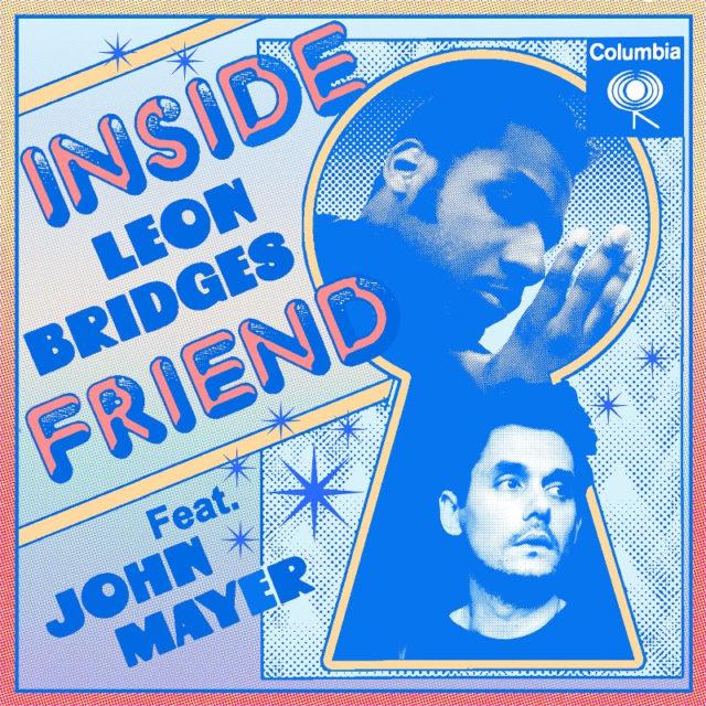 "LEON BRIDGES RELEASES ""INSIDE FRIEND"" FEATURING JOHN MAYER"