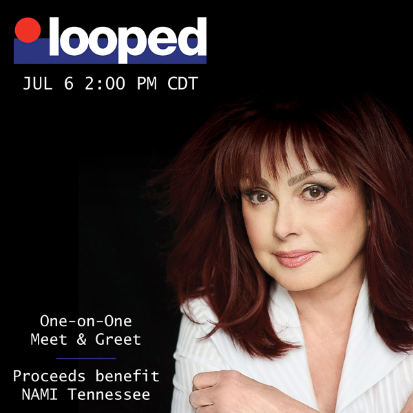 NAOMI JUDD PARTNERS WITH LOOPED FOR ONE-ON-ONE MEET & GREET EVENT TO BENEFIT NATIONAL ALLIANCE ON MENTAL ILLNESS TENNESSEE (NAMI)